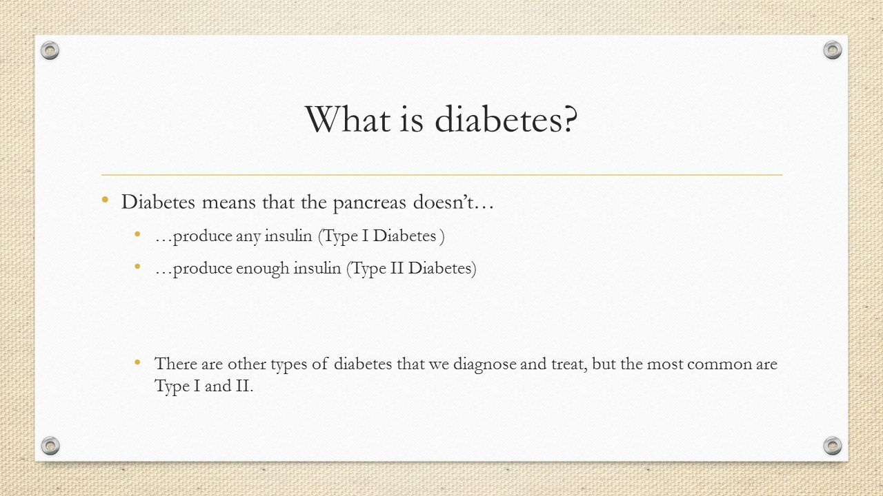 What is diabetes Diabetes means that the pancreas doesn't…