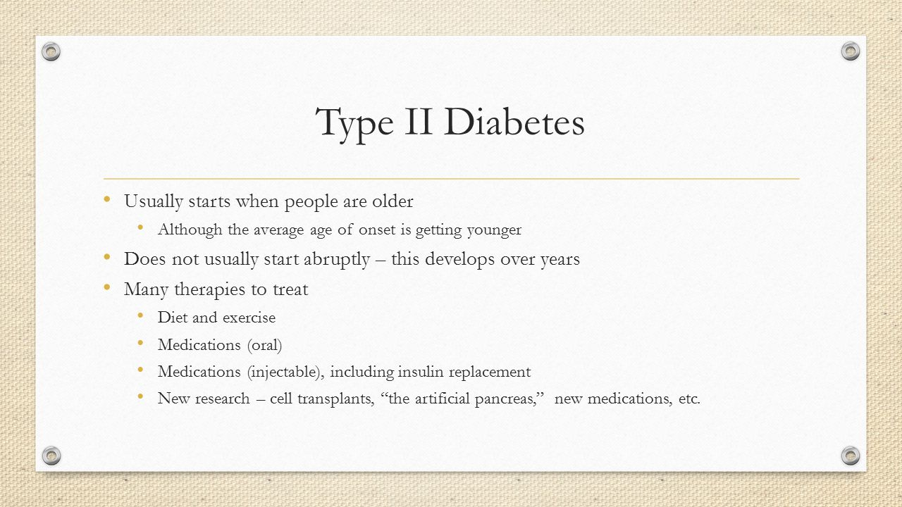 Type II Diabetes Usually starts when people are older