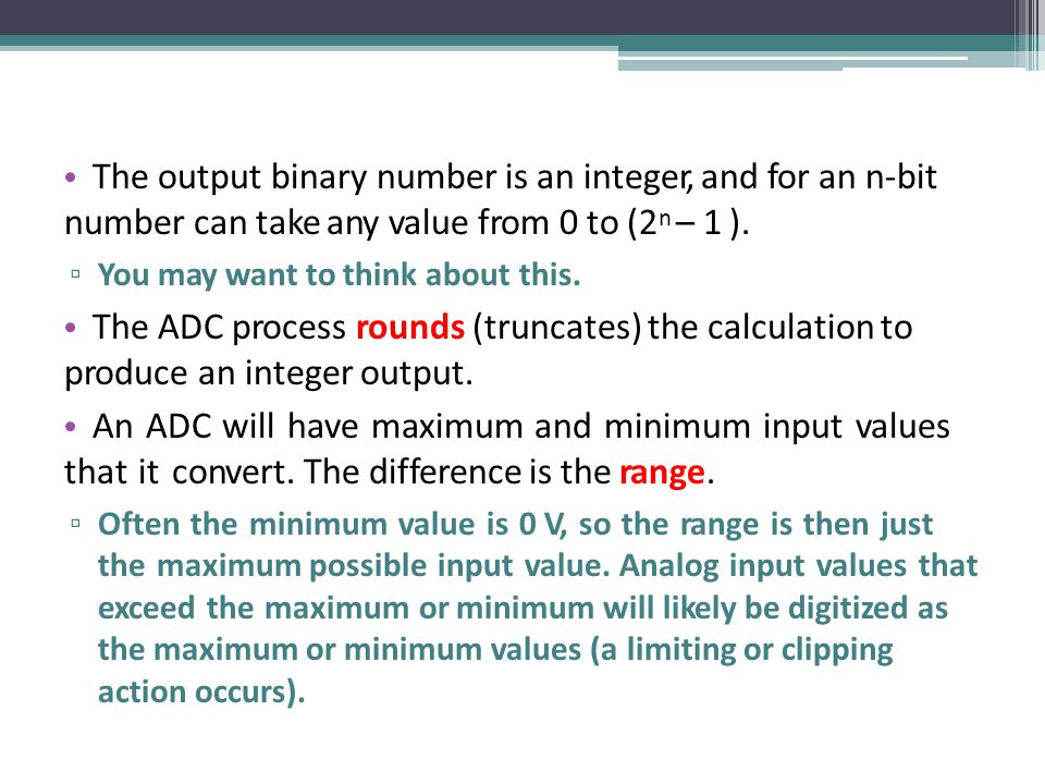 The output binary number is an integer, and for an n-bit number can take any value from 0 to (2n – 1 ).