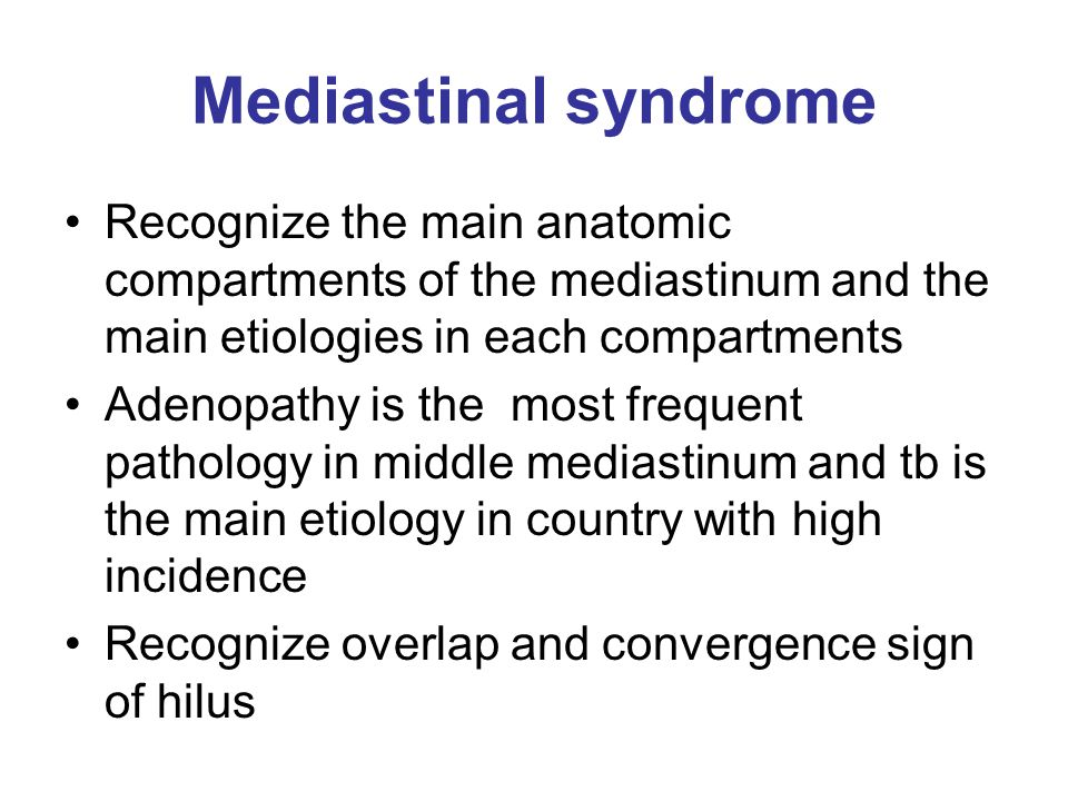 Mediastinal syndrome Recognize the main anatomic compartments of the mediastinum and the main etiologies in each compartments.