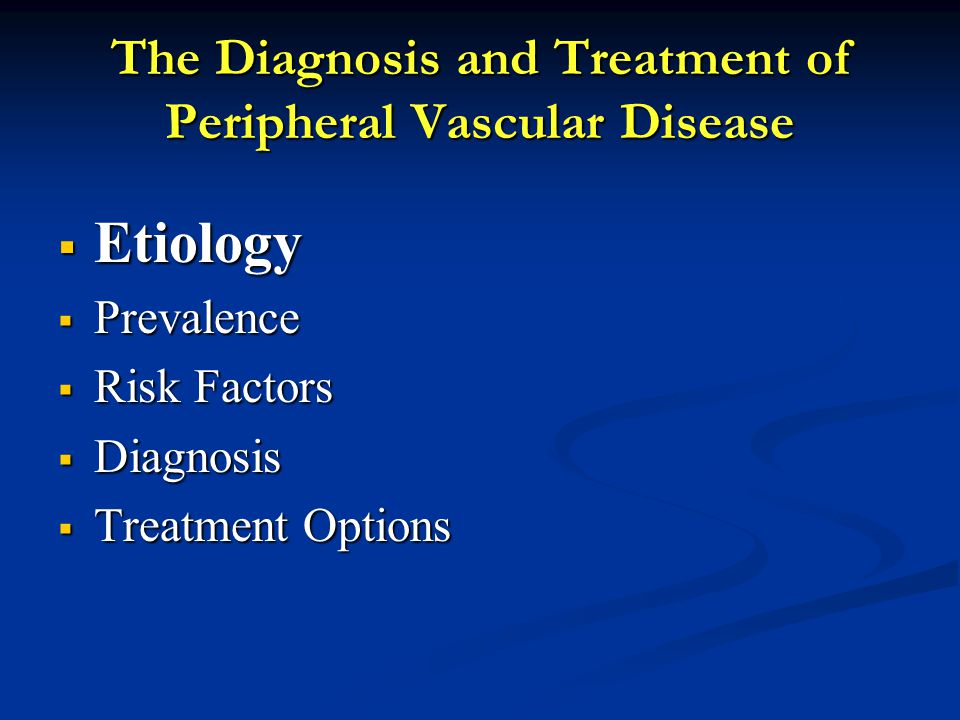 The Diagnosis and Treatment of Peripheral Vascular Disease