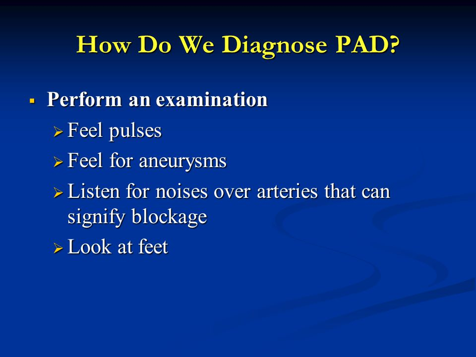 How Do We Diagnose PAD Perform an examination Feel pulses