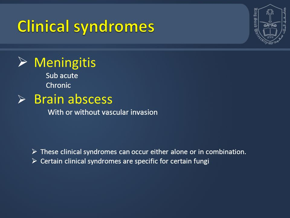 Clinical syndromes Meningitis Brain abscess Sub acute Chronic
