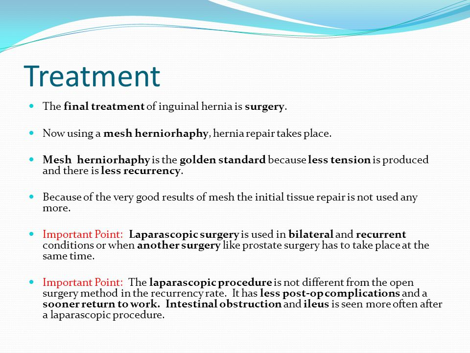Treatment The final treatment of inguinal hernia is surgery.