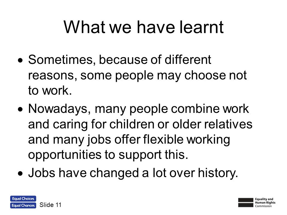 What we have learnt Sometimes, because of different reasons, some people may choose not to work.