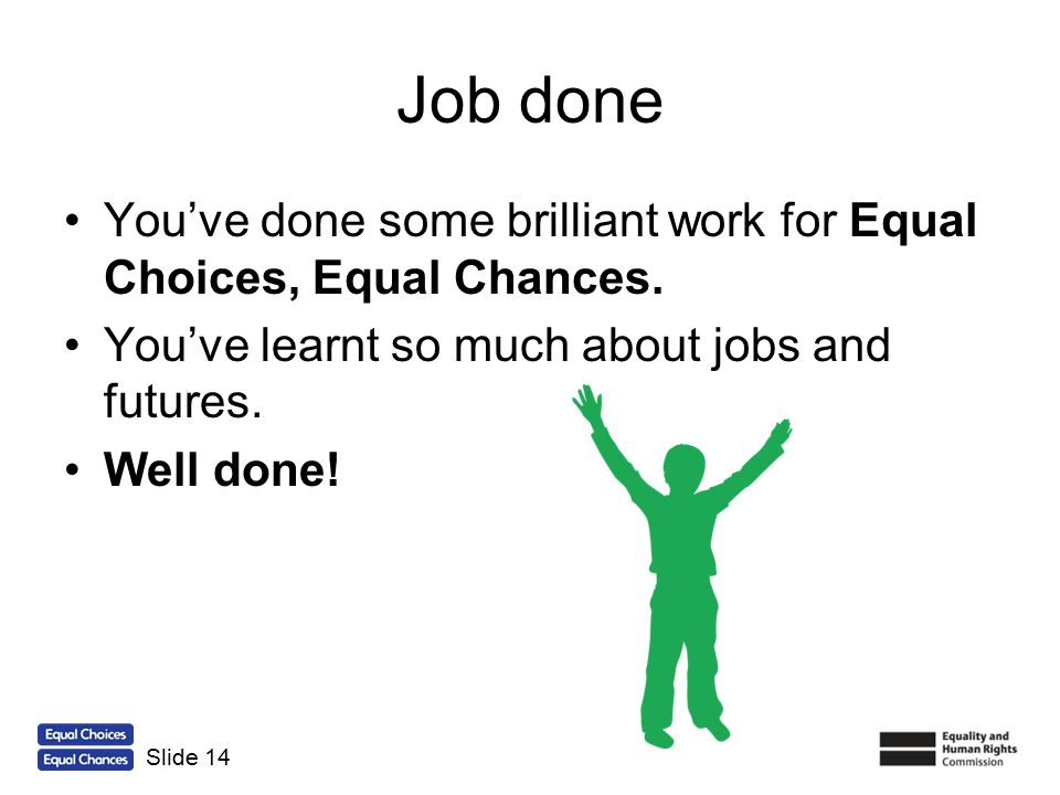 Job done You've done some brilliant work for Equal Choices, Equal Chances. You've learnt so much about jobs and futures.