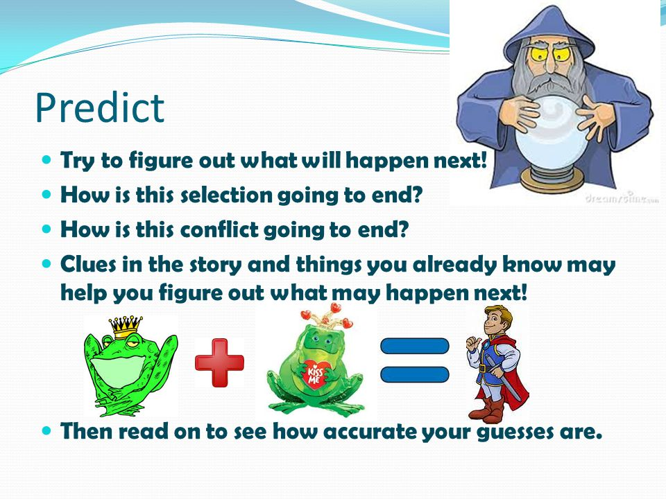 Predict Try to figure out what will happen next!