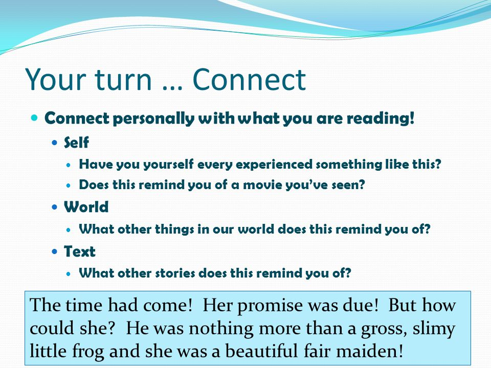 Your turn … Connect Connect personally with what you are reading! Self. Have you yourself every experienced something like this