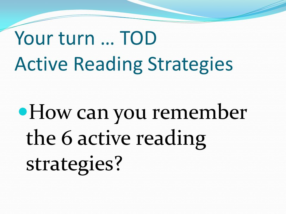 Your turn … TOD Active Reading Strategies