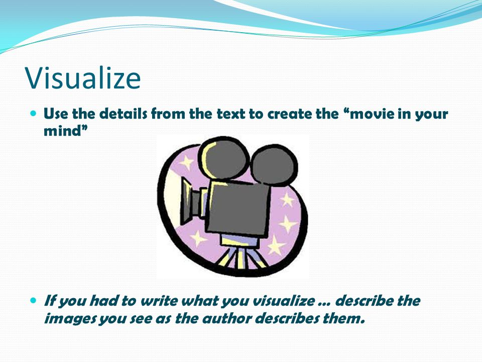 Visualize Use the details from the text to create the movie in your mind