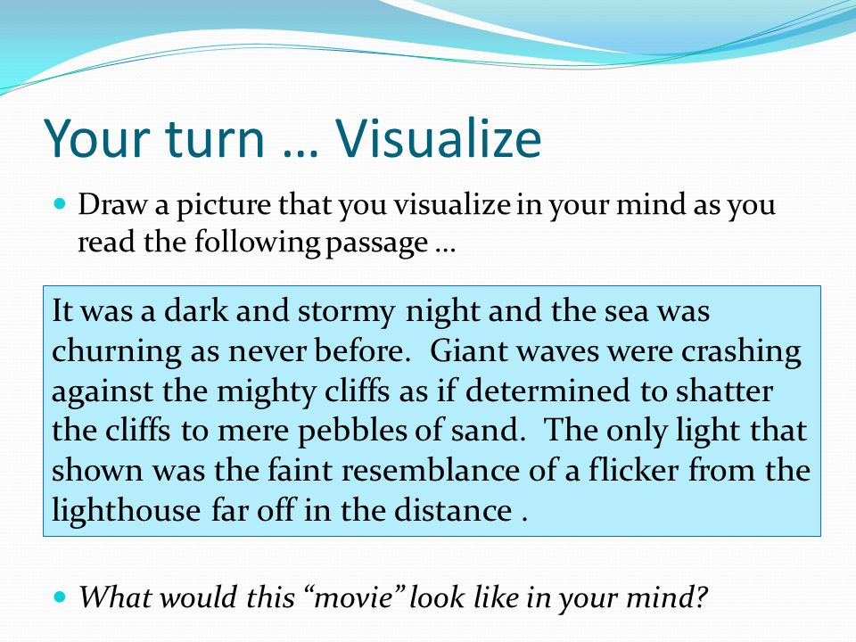 Your turn … Visualize Draw a picture that you visualize in your mind as you read the following passage …