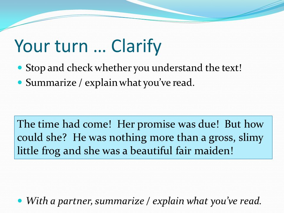 Your turn … Clarify Stop and check whether you understand the text! Summarize / explain what you've read.