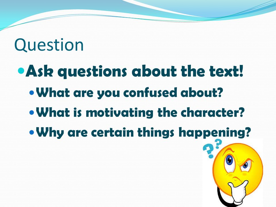 Question Ask questions about the text! What are you confused about