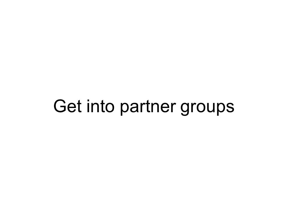 Get into partner groups