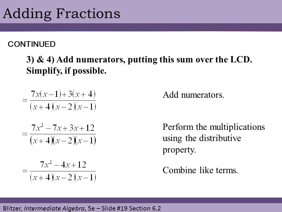 Adding Fractions CONTINUED. 3) & 4) Add numerators, putting this sum over the LCD. Simplify, if possible.