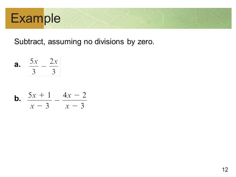 Example Subtract, assuming no divisions by zero. a. b.