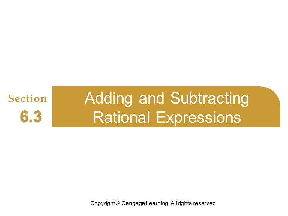 Adding and Subtracting Rational Expressions 6.3