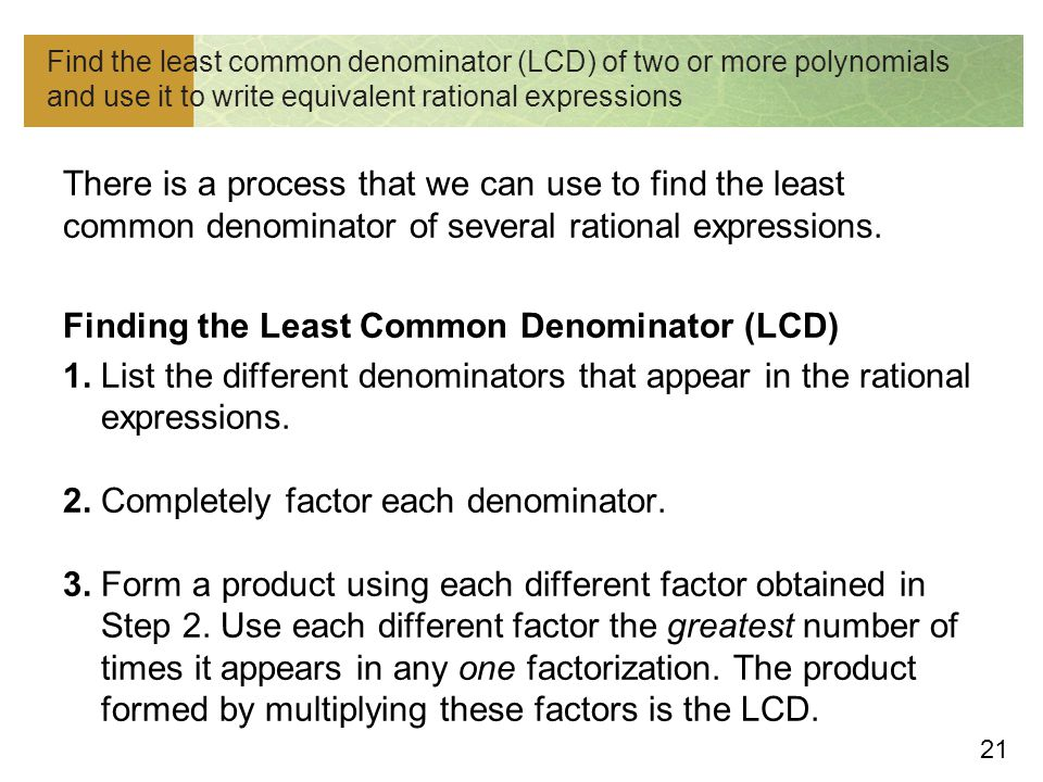 Find the least common denominator (LCD) of two or more polynomials and use it to write equivalent rational expressions