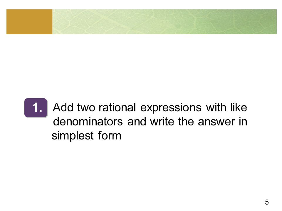 Add two rational expressions with like denominators and write the answer in simplest form