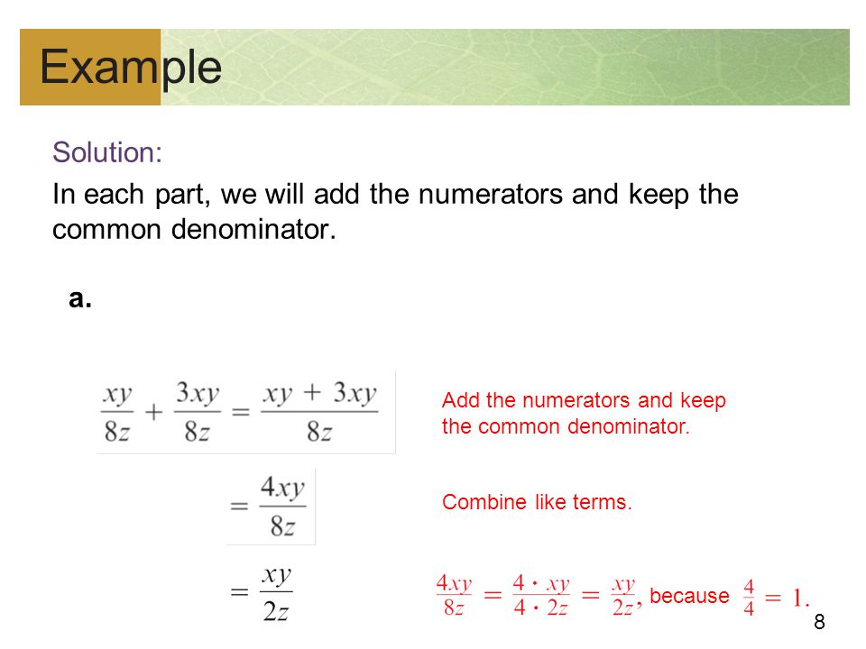 Example Solution: In each part, we will add the numerators and keep the common denominator. a. Add the numerators and keep the common denominator.
