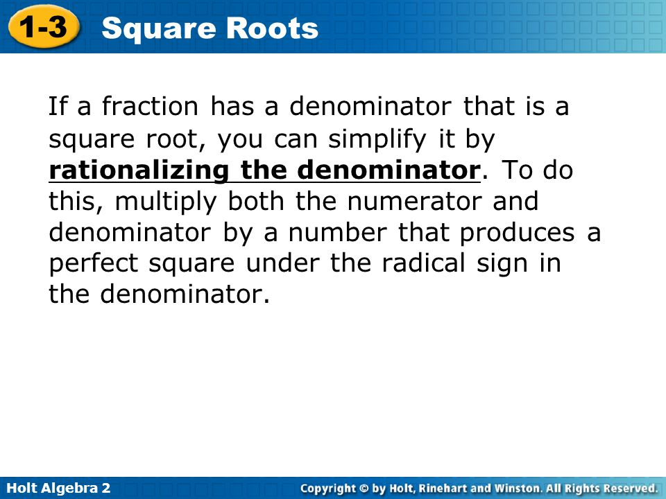If a fraction has a denominator that is a square root, you can simplify it by rationalizing the denominator.