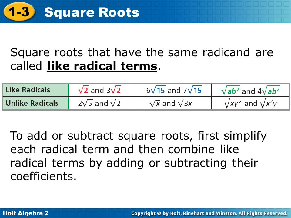 Square roots that have the same radicand are called like radical terms.
