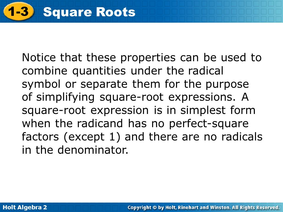 Notice that these properties can be used to combine quantities under the radical symbol or separate them for the purpose of simplifying square-root expressions.