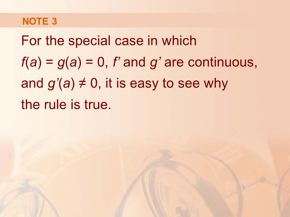 NOTE 3 For the special case in which f(a) = g(a) = 0, f' and g' are continuous, and g'(a) ≠ 0, it is easy to see why the rule is true.