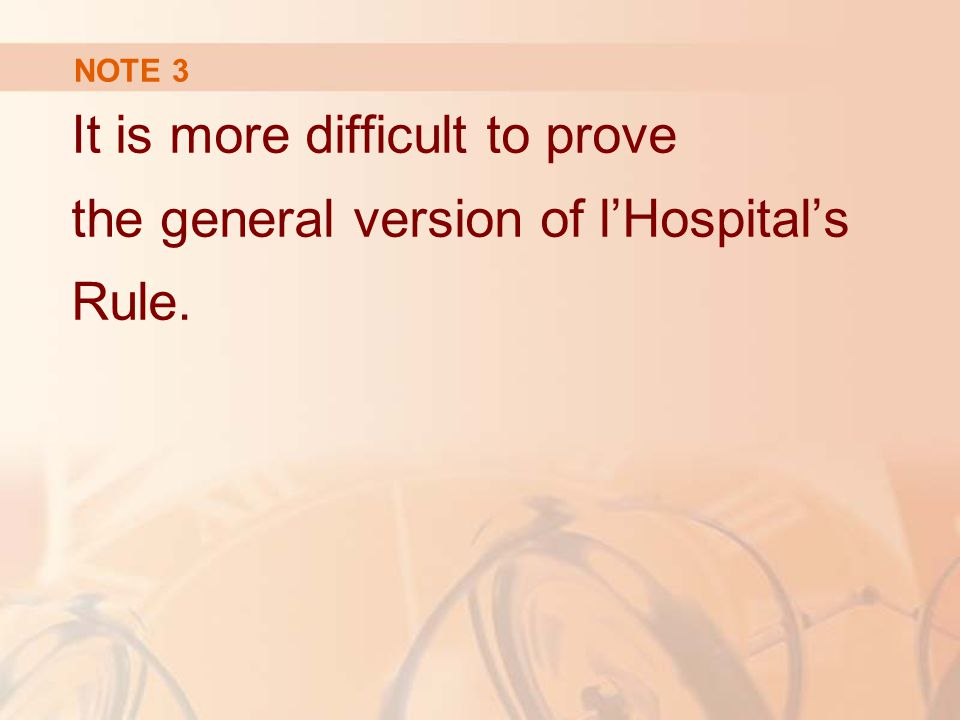 NOTE 3 It is more difficult to prove the general version of l'Hospital's Rule.
