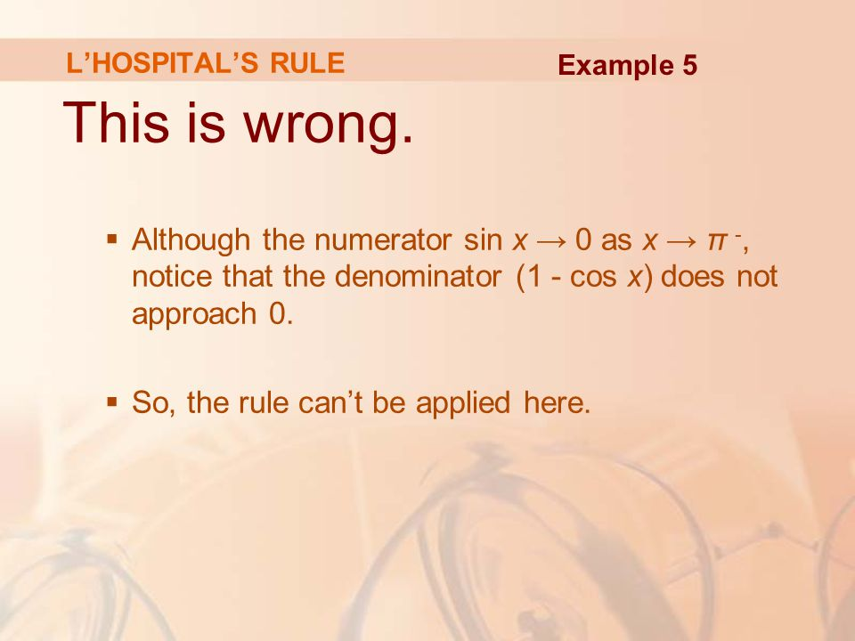 L'HOSPITAL'S RULE Example 5. This is wrong.