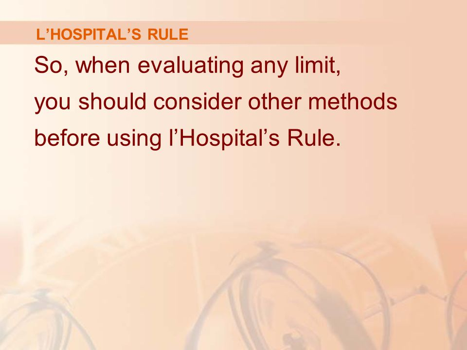 L'HOSPITAL'S RULE So, when evaluating any limit, you should consider other methods before using l'Hospital's Rule.