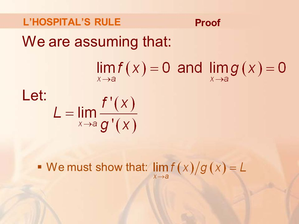 L'HOSPITAL'S RULE Proof We are assuming that: Let: We must show that: