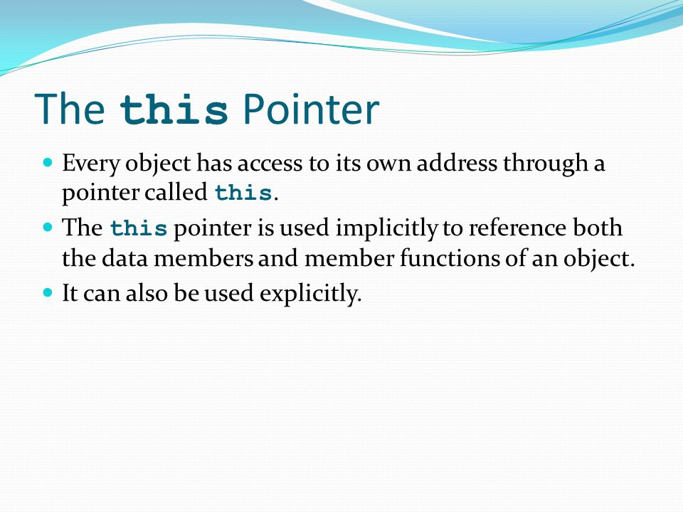 The this Pointer Every object has access to its own address through a pointer called this.