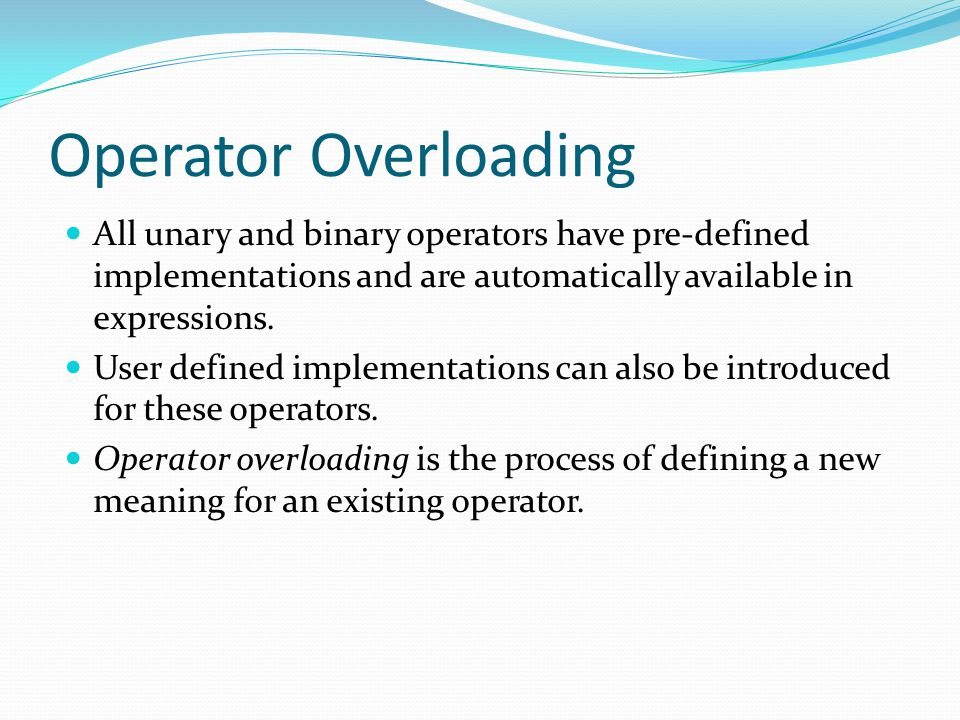 Operator Overloading All unary and binary operators have pre-defined implementations and are automatically available in expressions.