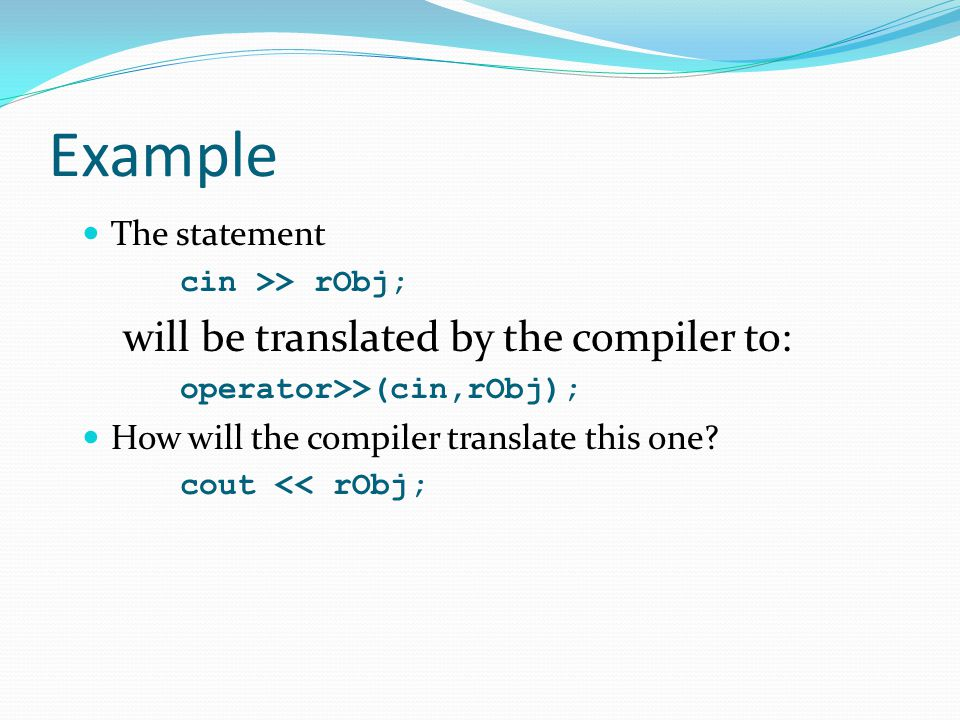 Example will be translated by the compiler to: The statement