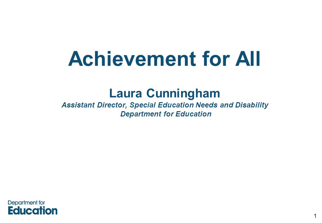 Achievement for All Laura Cunningham Assistant Director, Special Education Needs and Disability Department for Education