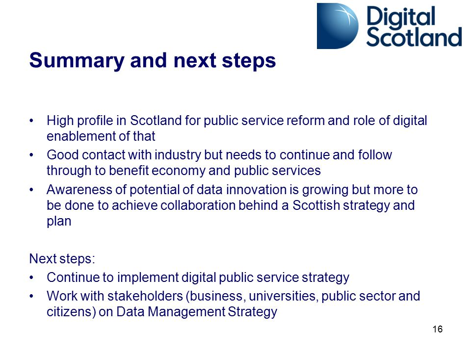 Summary and next steps High profile in Scotland for public service reform and role of digital enablement of that.