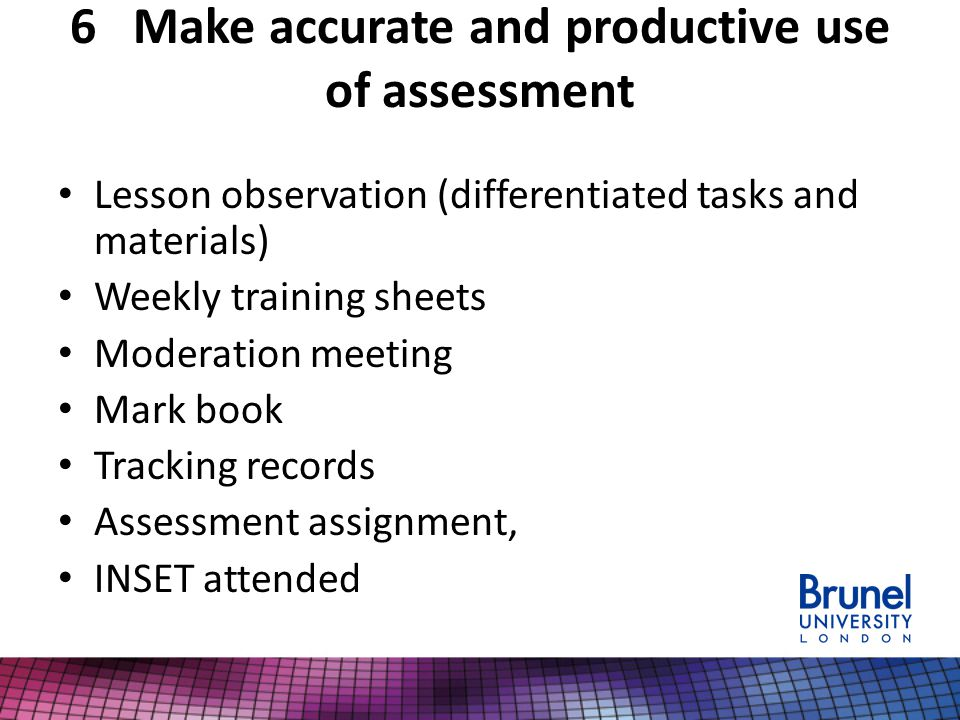6 Make accurate and productive use of assessment