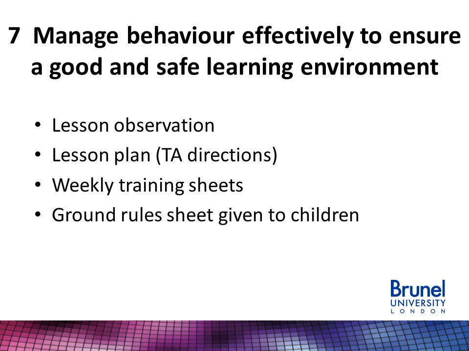 7 Manage behaviour effectively to ensure a good and safe learning environment