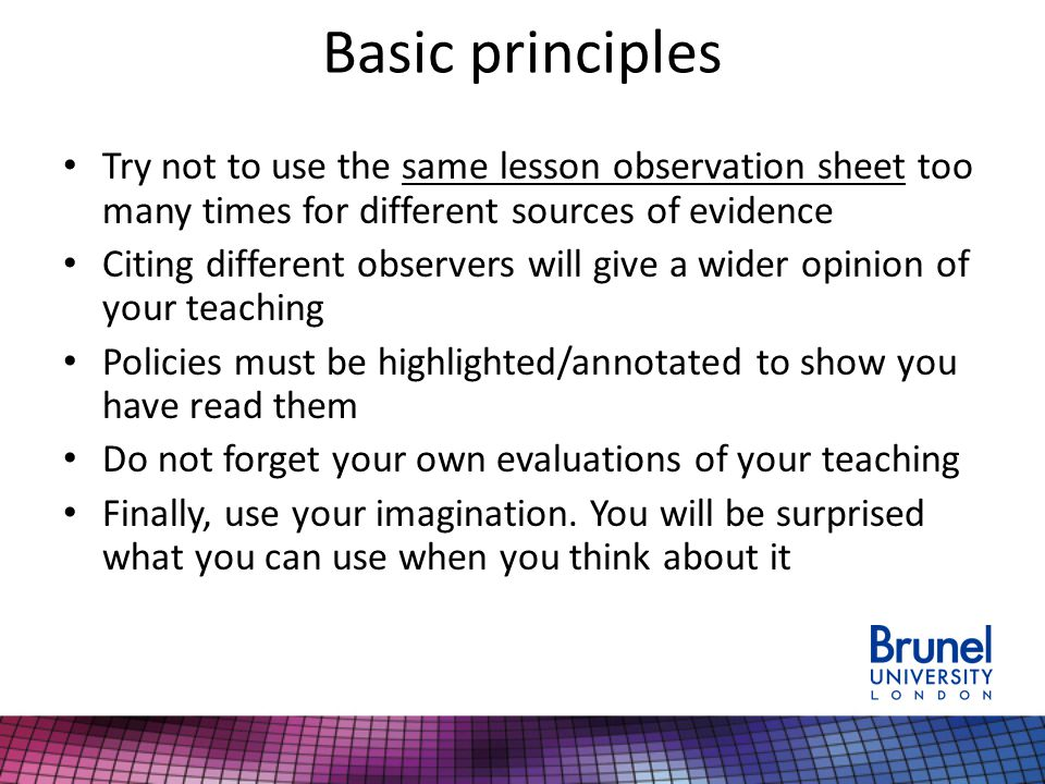 Basic principles Try not to use the same lesson observation sheet too many times for different sources of evidence.