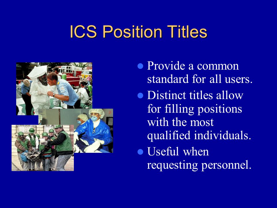 ICS Position Titles Provide a common standard for all users.