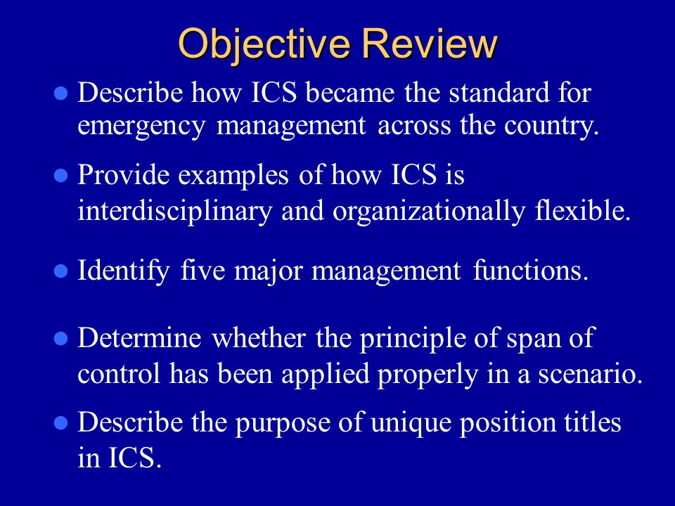 Objective Review Describe how ICS became the standard for emergency management across the country.