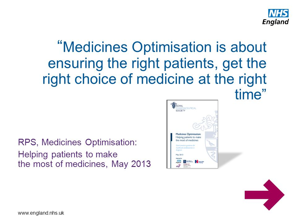 Medicines Optimisation is about ensuring the right patients, get the right choice of medicine at the right time