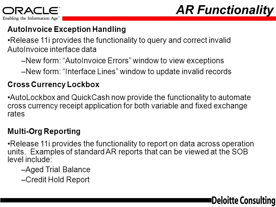 AR Functionality AutoInvoice Exception Handling. Release 11i provides the functionality to query and correct invalid AutoInvoice interface data.