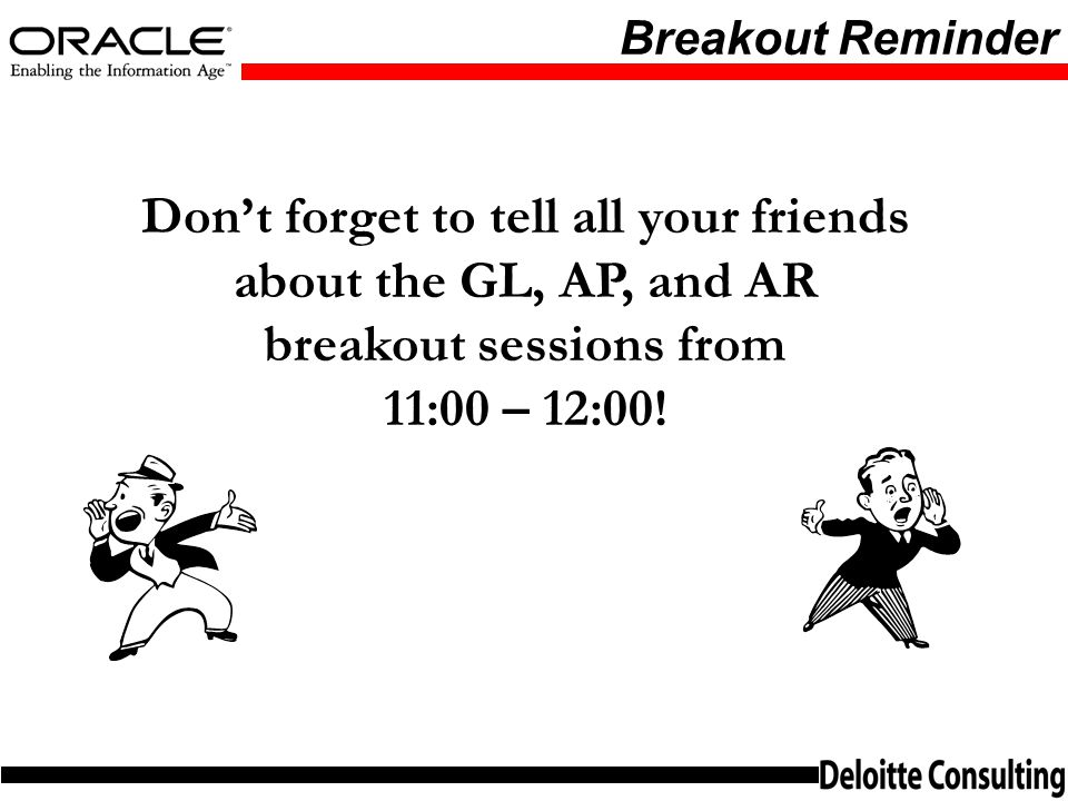 Breakout Reminder Don't forget to tell all your friends about the GL, AP, and AR breakout sessions from.