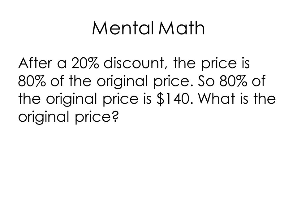 Mental Math After a 20% discount, the price is 80% of the original price.