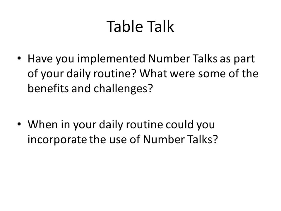 Table Talk Have you implemented Number Talks as part of your daily routine What were some of the benefits and challenges