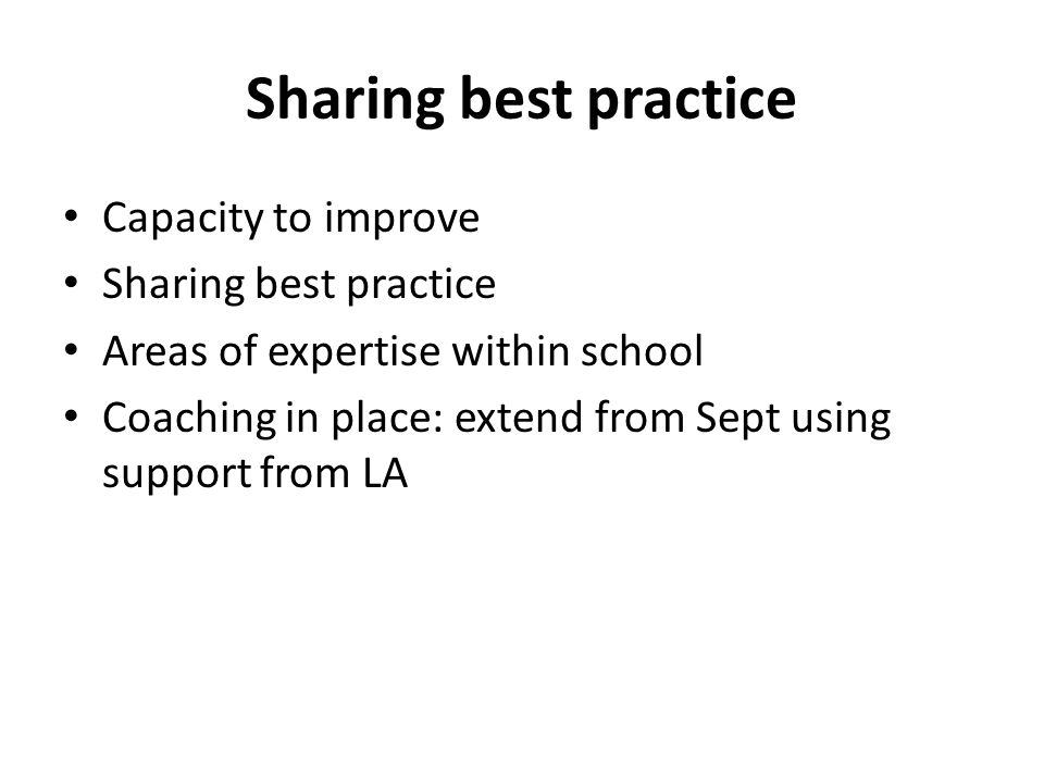 Sharing best practice Capacity to improve Sharing best practice