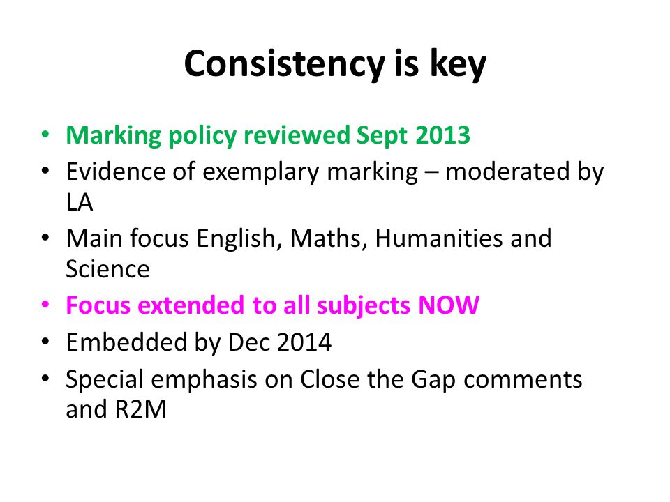 Consistency is key Marking policy reviewed Sept 2013