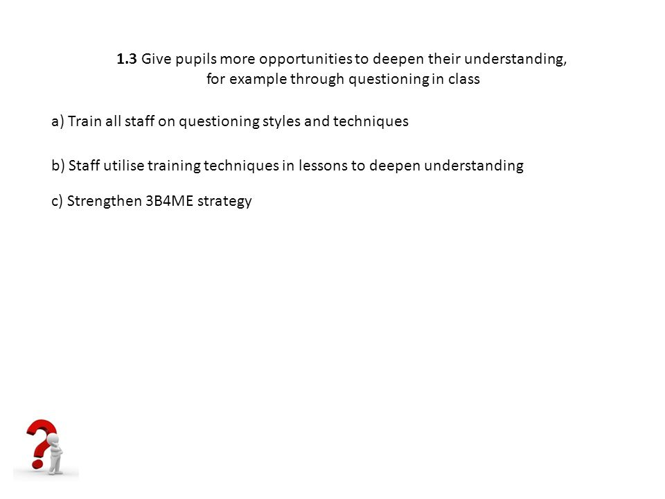 1.3 Give pupils more opportunities to deepen their understanding,